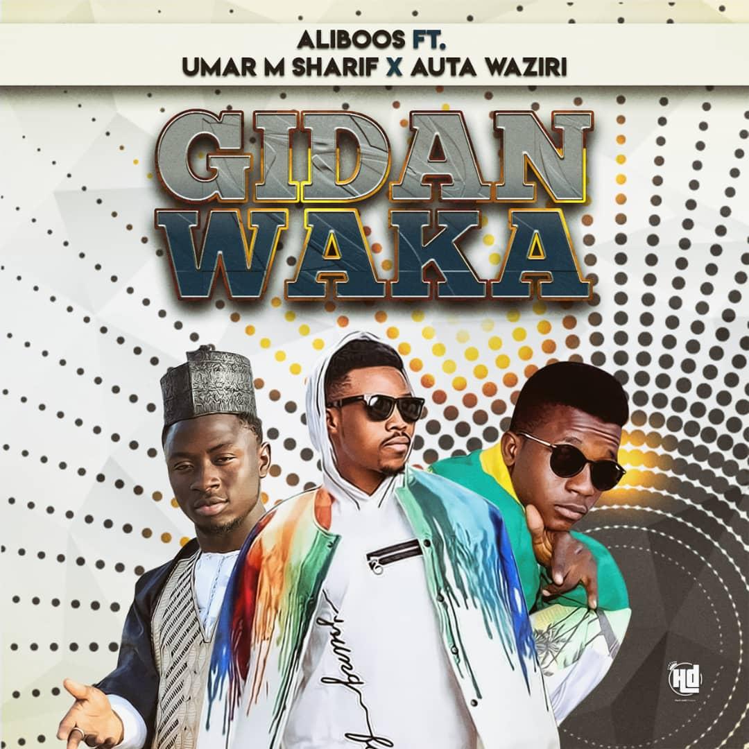Music: Aliboss Ft Umar M Shareef x Auta Waziri- Gidan Waka