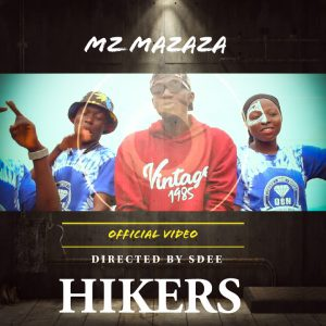 Mz Mazaza- Hikers (Official Video)