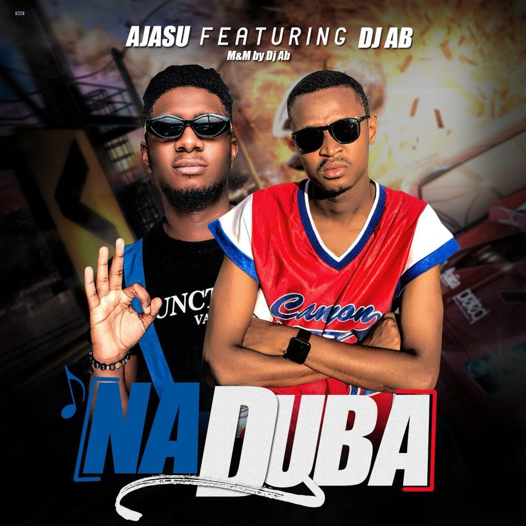 MUSIC- Ajasu Ft. DJ AB- Na Duba
