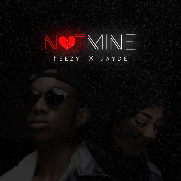 MUSIC: Feezy Ft. Jayde - Not Mine
