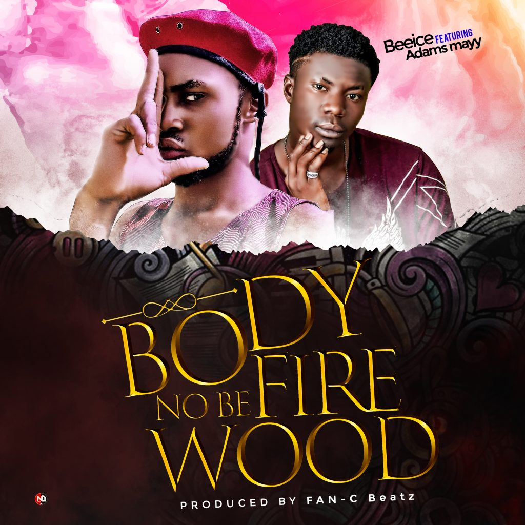 BeeIce Ft. Adams Mayy - Body No Be Firewood